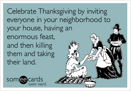 Celebrate Thanksgiving by inviting everyone in your neighborhood to your house%2C having an