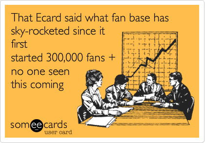 That Ecard said what fan base has