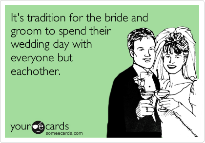 It's tradition for the bride and groom to spend their