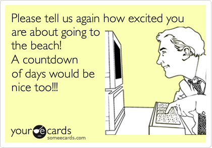 Please tell us again how excited you are about going to