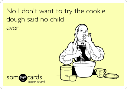 No I don't want to try the cookie dough said no child ever.