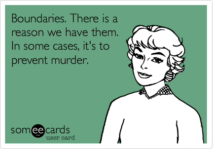 Boundaries. There is a