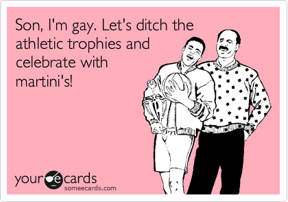 Son, I'm gay. Let's ditch the