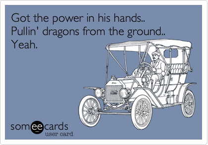 Got the power in his hands..