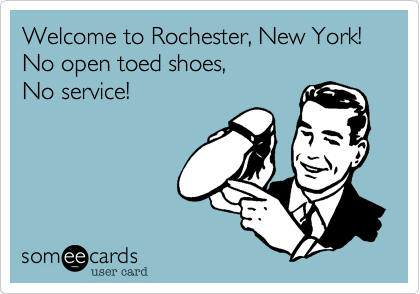 Welcome to Rochester, New York! No open toed shoes,