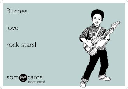 Bitches  love  rock stars!
