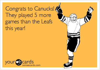 Congrats to Canucks! They played 5 more games than the Leafs this year!