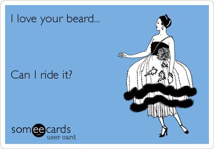 I love your beard...    Can I ride it?