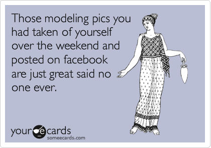 Those modeling pics you
