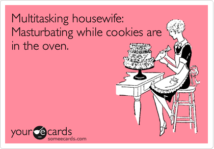 Multitasking housewife: