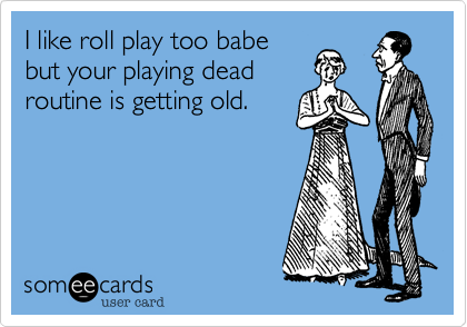 I like roll play too babe