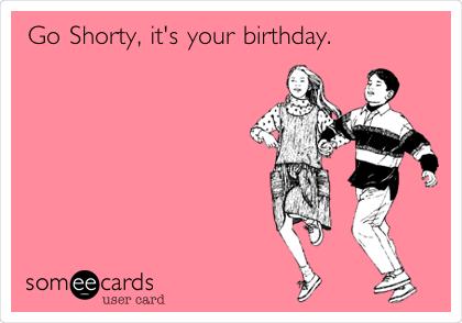 MjAxMi1kYWZmOTA0MWZkYmQ3N2Fi go shorty, it's your birthday anniversary ecard