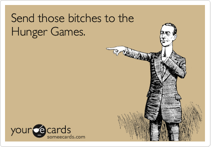 Send those bitches to the