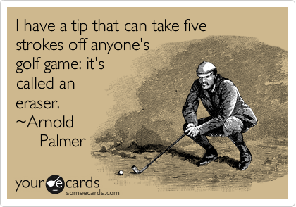 I Have A Tip That Can Take Five Strokes Off Anyones Golf Game Its Called