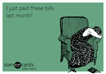 I just paid these bills last month!