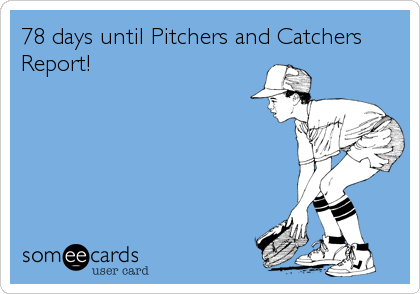 78 days until Pitchers and Catchers Report!