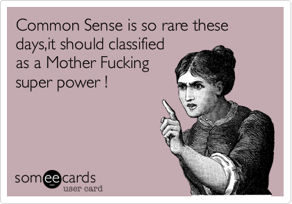 Common Sense is so rare these days,it should classified