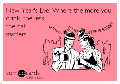 New Year's Eve: Where the more you drink, the less the hat matters.