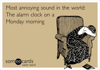 Most annoying sound in the world: The alarm clock on a Monday morning