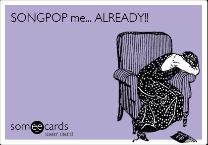 SONGPOP me... ALREADY!!