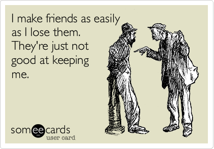 I make friends as easily