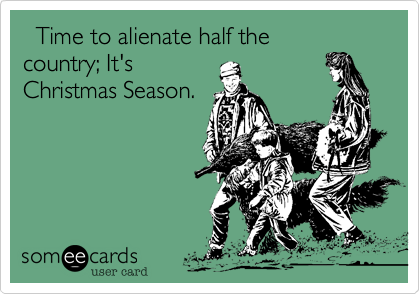 Time to alienate half the country%3B It's Christmas Season.