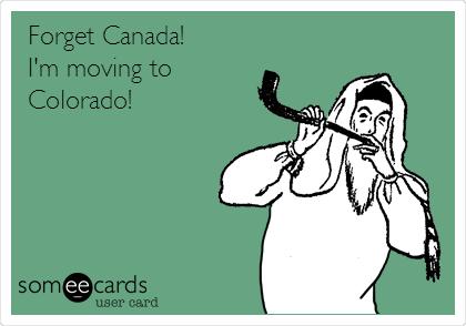 Forget Canada! I'm moving to Colorado!