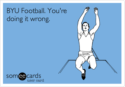 BYU Football. You're doing it wrong.