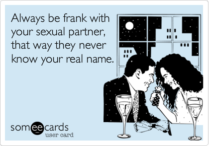 Always be frank with