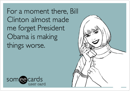 For a moment there, Bill