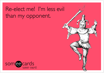 Re-elect me!  I'm less evil