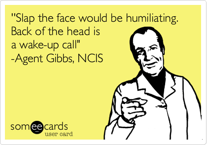 ''Slap the face would be humiliating.