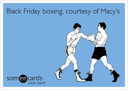 Black Friday boxing, courtesy of Macy's