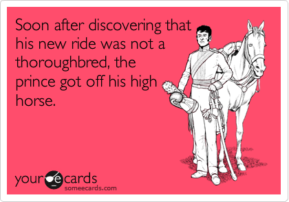 Soon after discovering that his new ride was not a thoroughbred, the prince got off his high horse.