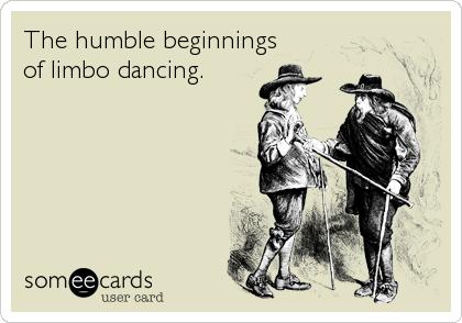 The humble beginnings of limbo dancing.