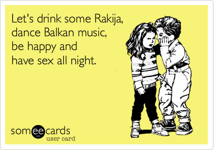 Let's drink some Rakija%2C 