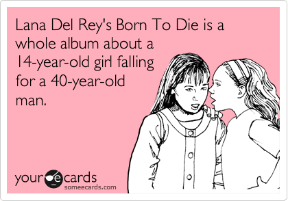 Lana del reys born to die is a whole album about a 14 year old girl lana del reys born to die is a whole album about a 14 year bookmarktalkfo Image collections