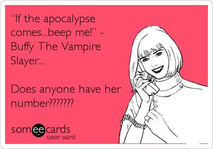 If The Apocalypse Comesep Me Buffy The Vampire Slayer