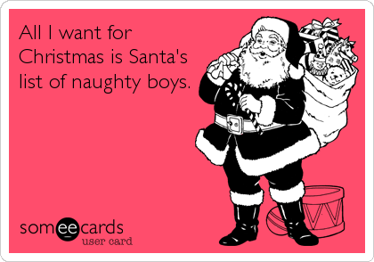 All I want for Christmas is Santa's list of naughty boys.