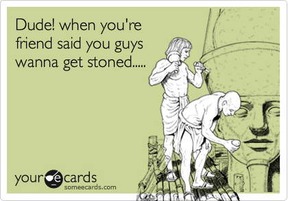 Dude! when you're