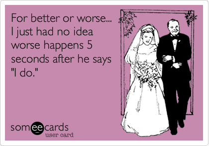 For better or worse...  