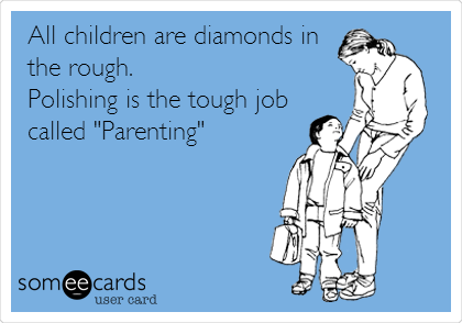 """All children are diamonds in the rough. Polishing is the tough job called """"Parenting"""""""
