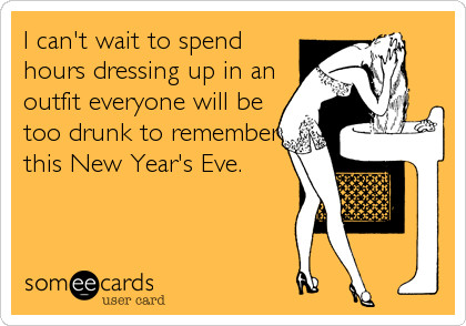 I can't wait to spend hours dressing up in an outfit everyone will be too drunk to remember this New Year's Eve.