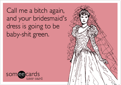 Call me a bitch again%2C
