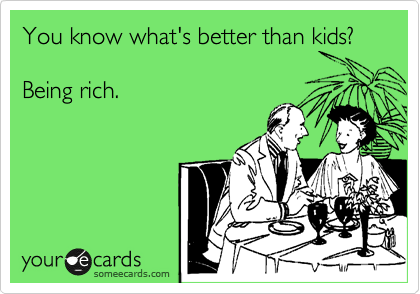 You know what's better than kids?   