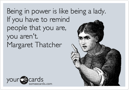 Being in power is like being a lady. 