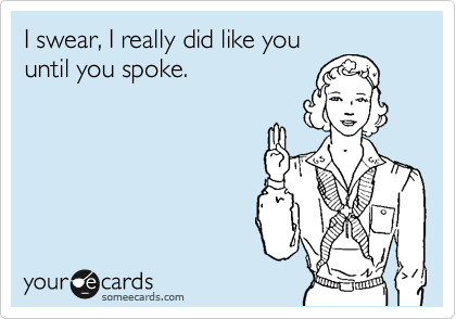I swear, I really did like you