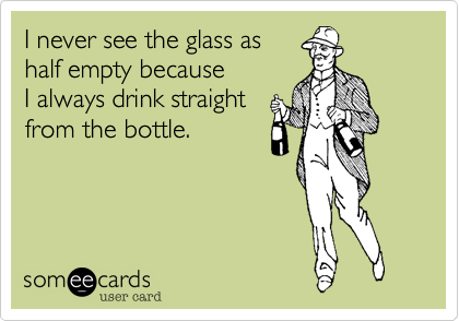 I never see the glass as 