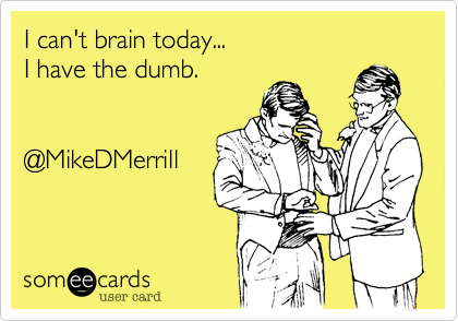 I can't brain today... 
