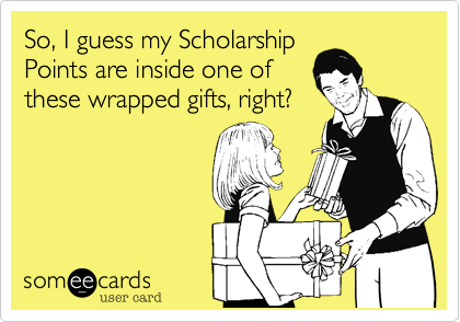 So, I guess my Scholarship Points are inside one of these wrapped gifts, right?